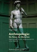 Anthropologie: Die Natur des Menschen