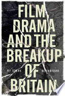 Film  Drama and the Break up of Britain