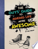 The Guys Guide To Making Life More Awesome