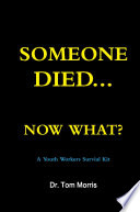 Someone Died Now What  a Youth Pastor s Survival Guide