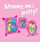Mommy  Am I Pretty