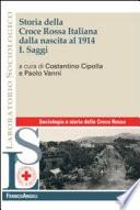 Storia della Croce rossa italiana dalla nascita al 1914  I  Saggi