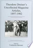 Theodore Dreiser's Uncollected Magazine Articles, 1897-1902