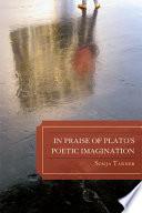 In Praise of Plato s Poetic Imagination