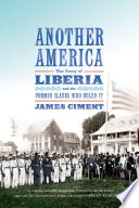 Another America  The Story of Liberia and the Former Slaves Who Ruled It Book PDF