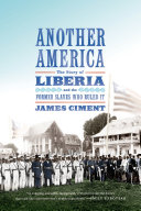 download ebook another america: the story of liberia and the former slaves who ruled it pdf epub