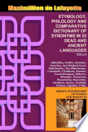 Vol 1  ETYMOLOGY  PHILOLOGY AND COMPARATIVE DICTIONARY OF SYNONYMS IN 22 DEAD AND ANCIENT LANGUAGES