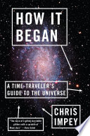 How It Began  A Time Traveler s Guide to the Universe