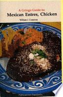 A Gringo Guide To Mexican Entres Chicken