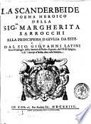 La Scanderbeide poema heroico della sig.ra Margherita Sarrocchi alla principessa D. Giulia da Este. Dal sig. Giouanni Latini ... dato alla stampa