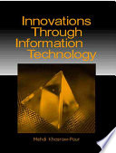 Innovations Through Information Technology : unique perspectives on the issues surrounding the management...