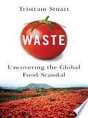 Waste Uncovering The Global Food Scandal book