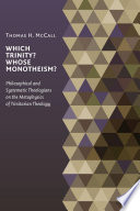 Which Trinity  Whose Monotheism  Philosophical and Systematic Theologians on the Metaphysics of Trinitarian Theology
