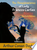 The Disappearance of Lady Frances Carfax  His Last Bow  Some Reminiscences of Sherlock Holmes