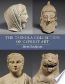 The Cesnola Collection of Cypriot Art  Stone Sculpture