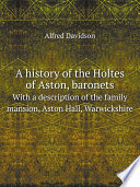 A history of the Holtes of Aston, baronets