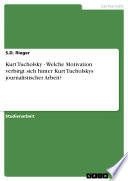 Kurt Tucholsky - Welche Motivation verbirgt sich hinter Kurt Tucholskys journalistischer Arbeit?