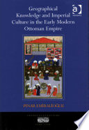 Geographical Knowledge And Imperial Culture In The Early Modern Ottoman Empire : the ottoman empire in the sixteenth century,...