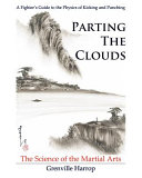 Parting the Clouds   The Science of the Martial Arts  A Fighter s Guide to the Physics of Punching and Kicking for Karate  Taekwondo  Kung Fu and the