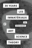 30 Years After Les Immateriaux