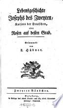 Lebensgeschichte Josephs des Zweyten, Kaisers der Deutschen oder Rosen auf dessen Grab