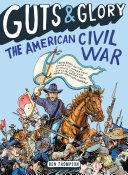 Guts   Glory  The American Civil War From America S Deadliest Conflict From Courageous Cavalry Rides