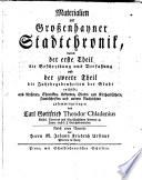 Materialien zur Grossenhayner Stadtchronik, davon der erste Theil die Beschreibung und Verfassung und der zweete Theil die Jahrbegebenheiten der Stadt enthält