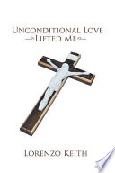 Unconditional Love Lifted Me