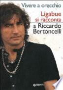 Vivere a orecchio  Ligabue si racconta a Riccardo Bertoncelli