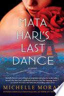 Mata Hari's Last Dance : comes a captivating novel about the...