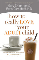 How to Really Love Your Adult Child Was Published Much Has Changed Including Young