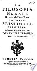 La Filosofia morale deriuata dall'alto fonte del grande Aristotele Stagirista ... Con nuoue aggiunte, etc