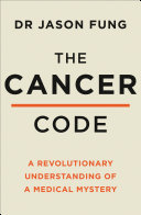 The Cancer Code A Revolutionary New Understanding Of A Medical Mystery
