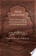 Wood and Garden   Notes and Thoughts  Practical and Critical  of a Working Amateur