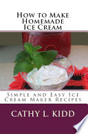 How to Make Homemade Ice Cream  Simple and Easy Ice Cream Maker Recipes