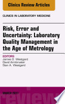 Risk  Error and Uncertainty  Laboratory Quality Management in the Age of Metrology  An Issue of the Clinics in Laboratory Medicine