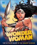 DC Comics Wonder Woman  the Ultimate Guide to the Amazon Princess