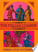 The Italian Comedy The Commedia Dell Arte Describes Improvisations Staging