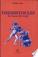 Themistocles   My enemy  my friend