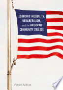 Economic Inequality  Neoliberalism  and the American Community College