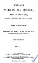 Wilson s Tales of the Borders  and of Scotland  Revised by A  Leighton  New ed