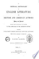 A Critical Dictionary of English Literature and British and American Authors Living and Deceased from the Earliest Accounts to the Latter Half of the Nineteenth Century by S. Austin Allibone