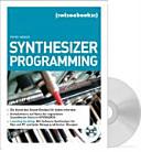 Synthesizer Programming : [die Kunst des Sound-Designs für jeden erlernbar ; Komplettkurs auf Basis der legendären Soundforum-Serie in Keyboards ; Learning by doing: mit Software-Synthesizer für Mac und PC und jeder Menge praktischer Übungen]