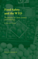 Food Safety and the WTO:The Interplay of Culture, Science and Technology