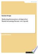 Marketing Konzeption erfolgreicher Musik Streaming Dienste wie Spotify