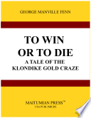 download ebook to win or to die a tale of the klondike gold craze pdf epub