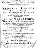 Ultima verba Conradi Graseri Regiomontani Franci, Ministri Ecclesiae Toruniensis: Quibus explicat celeberrimam Visionem Danielis Capite Nono: Ultimum praefertim illius Paragraphum De LXX. Setpimanis (etc.)