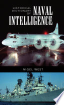 Historical Dictionary of Naval Intelligence Sometimes Decisive Forms Of Intelligence Over
