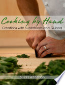 Cooking by Hand  Creations with Superfoods and Quinoa