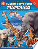 Amazing Facts About Mammals  Grades 5   8